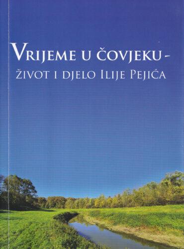 Vrijeme u čovjeku : život i djelo Ilije Pejića